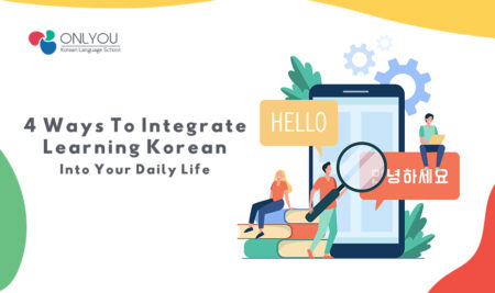 4 Ways To Integrate Learning Korean Into Your Daily Life